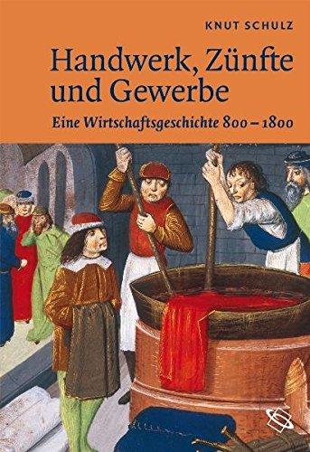 Handwerk, Zünfte und Gewerbe: Eine Wirtschaftsgeschichte 800-1800