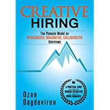 Creative Hiring: The Pinnacle Model for Spontaneous, Imaginative, Collaborative Interviews (English Edition)