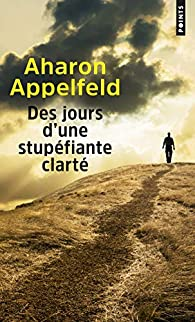 Des jours d'une stupéfiante clarté par Aharon Appelfeld