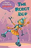 I Love Reading Phonics Level 6: The Robot Bop
