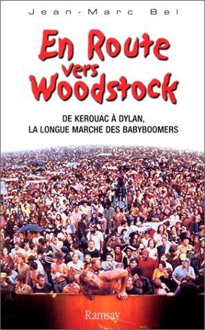 En route vers Woodstock. De Kerouan à Dylan, la longue marche des babyboomers