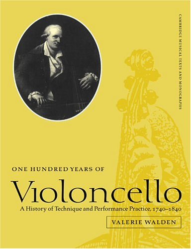 One Hundred Years of Violoncello Paperback: A History of Technique and Performance Practice, 1740-1840 (Cambridge Musical Texts and Monographs)