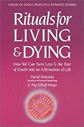 Rituals for Living and Dying: From Life's Wounds to Spiritual Awakening by David Feinstein (1990-11-23)