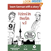 Learn German with a story. Krimi in Berlin. V1: The fast and easy way to learn German. Explanation of words. B1-B2. With audio (German Edition)