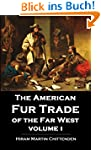 The American Fur Trade of the Far Wes...