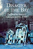 Disaster by the Bay: The Great San Francisco Earthquake and Fire of 1906