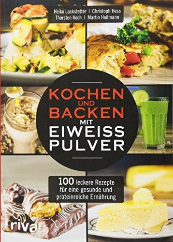 t Eiweißpulver: 100 leckere Rezepte für eine gesunde und proteinreiche Ernährung ()