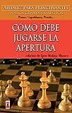 CÓMO DEBE JUGARSE LA APERTURA: Ajedrez para principiantes (Escaques - Libros Ajedrez)
