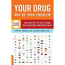 Your Drug May Be Your Problem, Revised Edition: How and Why to Stop Taking Psychiatric Medications by Breggin, M.D. Peter (July 10, 2007) Paperback