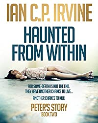 Haunted From Within (BOOK TWO) - Peter's Story: - The most gripping Mystery & Detective Medical Crime Thriller you will ever read! (English Edition)