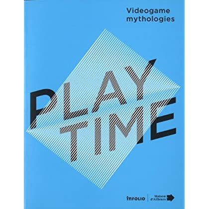 Playtime. Vidéogame mythologies