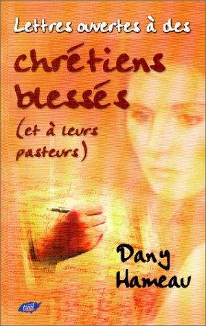 Lettres ouvertes à des chrétiens blessés, et à leurs pasteurs par Dany Hameau