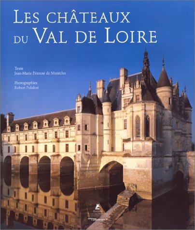 Les châteaux du Val de Loire par Jean-Marie Pérouse de Montclos