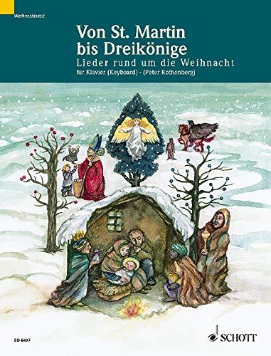 Von St. Martin bis Dreikönige: Lieder rund um die Weihnacht sehr leicht gesetzt, mit Akkorden. Klavier oder Keyboard.