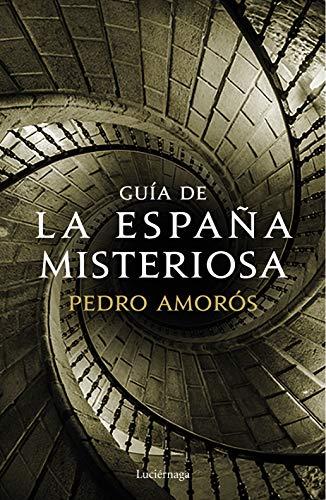 Guía de la España misteriosa (PRACTICA) por Pedro Amorós