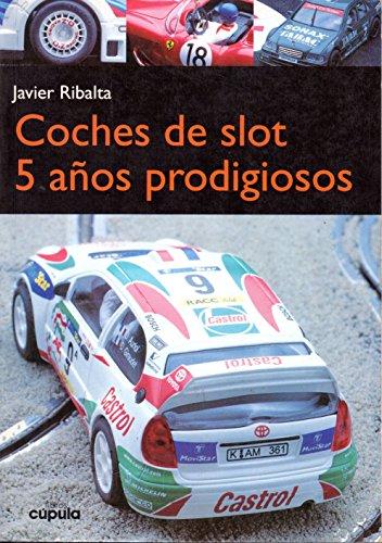 Descargar Libro Coches de slot. 5 años prodigiosos de Javier Ribalta