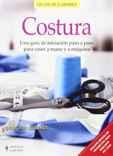 Costura. Una Guía De Iniciación Paso A Paso Para Coser A Mano Y A Máquina (Guías de labores)