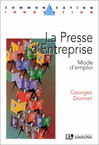 La Presse d'entreprise. Mode d'emploi par G. Donnet