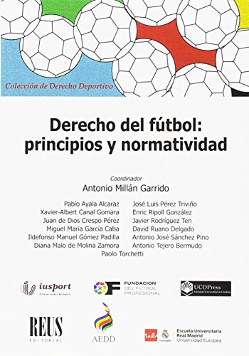 Derecho del fútbol: Principios y normatividad par  Pablo Ayala Alcaraz, Xabier-Albert Canal Gomara, Juan de Dios Crespo Pérez, Miguel María García Caba