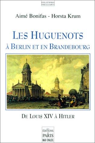 Les Huguenots à Berlin et en Brandebourg, de Loui...