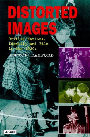 Distorted Images: British National Identity and Film in the 1920s (Cinema & Society) - Co Kenton