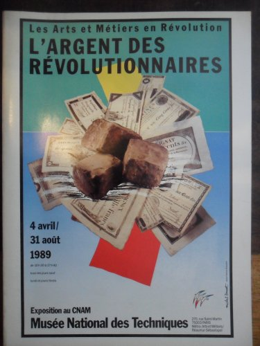 L'Argent des révolutionnaires : Exposition... du 4 avril au 31 aôut 1989... Conservatoire national des arts et métiers, Musée national des techniques