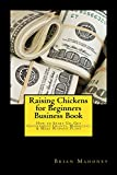 #3: Raising Chickens for Beginners Business Book: How to Start Up, Get Government Grants, Marketing & Make Business Plans