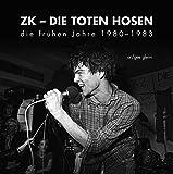 ZK - DIE TOTEN HOSEN: die frühen Jahre 1980 -1983