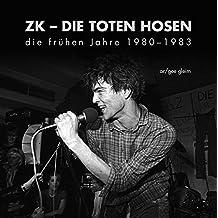 ZK - DIE TOTEN HOSEN: die frühen Jahre 1980-1983