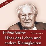 Über das Leben und andere Kleinigkeiten (ungekürzte Lesung) - Peter Ustinov