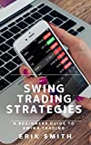 Swing Trading Strategies: A Beginners Guide To Swing Trading (English Edition)