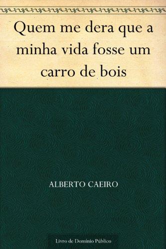 Quem me dera que a minha vida fosse um carro de bois (Portuguese Edition)