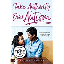 Take Authority Over Autism Free Feature Preview: Conquering Autism Through the Power of God's Word (English Edition)