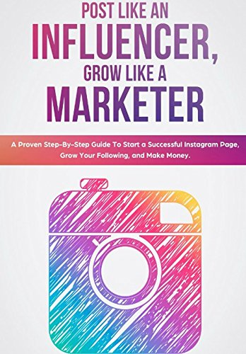 Post Like an Influencer, Grow Like a Marketer: A Proven Step-By-Step Guide To Start a Successful Instagram Page, Grow Your Following, and Make Money. por Justin Monsanto
