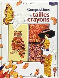 Compositions en tailles de crayons par Marie-Claire Maitre-Duroy