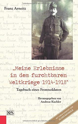 """""""Meine Erlebnisse in dem furchtbaren Weltkriege 1914-1918"""": Tagebuch eines Frontsoldaten"""