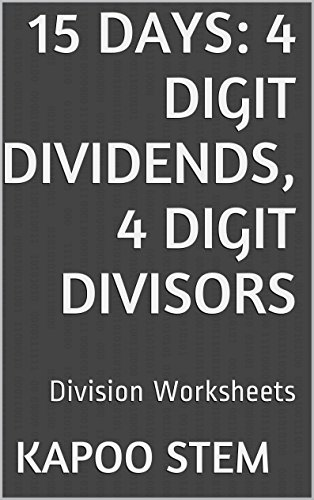 15 Division Worksheets with 4-Digit Dividends, 4-Digit Divisors: Math Practice Workbook (15 Days Math Division Series 13)