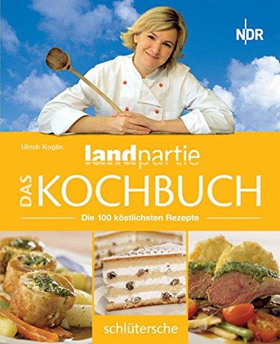 Das Landpartie Kochbuch. Die 100 köstlichsten Rezepte
