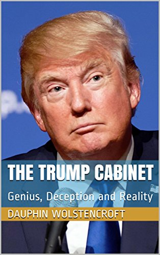 The Trump Cabinet: Genius, Deception and Reality (English Edition)