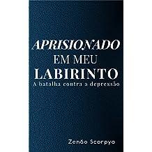 Aprisionado em meu labirinto: A batalha contra a depressão (Portuguese Edition)