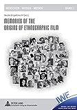 Memories of the Origins of Ethnographic Film (Menschen Wissen Medien, Band 1)