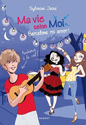 Ma vie selon Moi, Tome 10 : Barcelone mi amor !