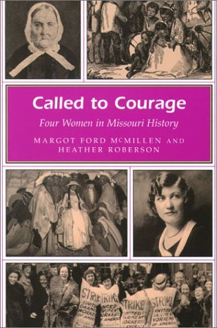 Called to Courage: Four Women in Missouri History (MISSOURI HERITAGE READERS) by Margot Ford McMillen (2002-04-30) (Heather Womens Heritage)