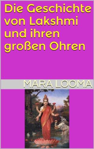 Die Geschichte von Lakshmi und ihren großen Ohren (Kleine GöttInnen-Geschichten 1)