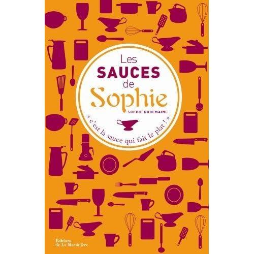 Les sauces de Sophie de Dudemaine. Sophie (2012) Relié