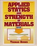 Applied Statics and Strength of Materials by Thomas Burns (1997-07-31)