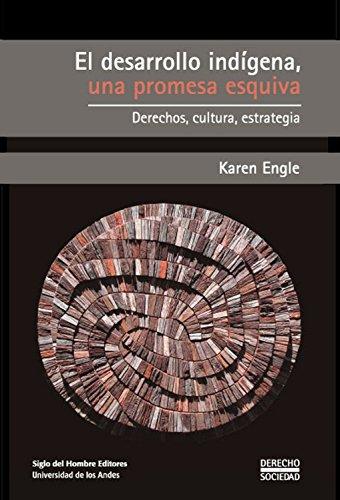 El desarrollo indígena, una promesa esquiva: Derechos, cultura, estrategia (Derecho y sociedad nº 2) por Engle Karen