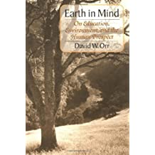 Earth in Mind: On Education, Environment, and the Human Prospect by David W. Orr (1994-08-01)