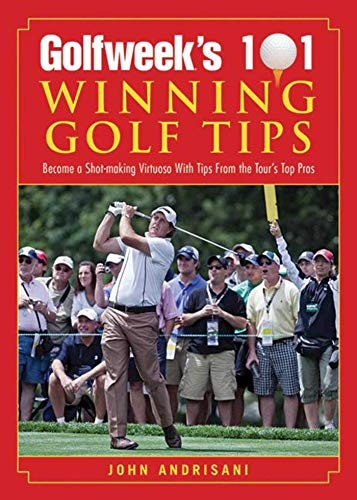 Golfweek's 101 Winning Golf Tips: Become a Shot-Making Virtuoso with Tips from the Tour's Top Pros por John Andrisani