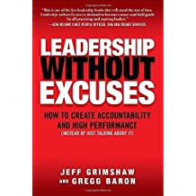Leadership Without Excuses: How to Create Accountability and High-Performance (Instead of Just Talking About It) by Jeff Grimshaw (2010-03-12)